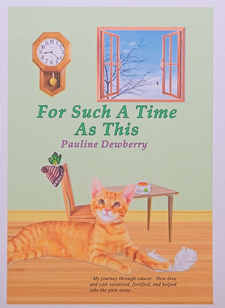 For Such A Time As This: My journey through cancer. How love and my cats sustained, fortified me, and helped take the pain away, by  Pauline Dewberry